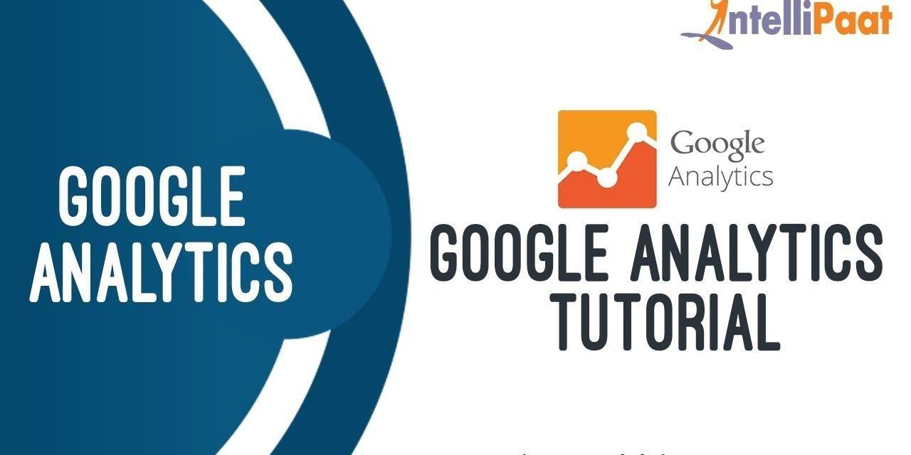 Google Analytics Tutorial | Google Analytics Training | Analytics for Beginners | Intellipaat