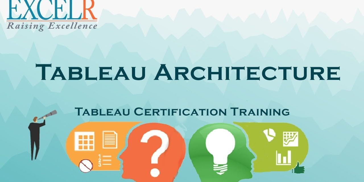 Tableau Architecture Tutorial  | Tableau Tutorial For Beginners | Tableau  Certification – ExcelR