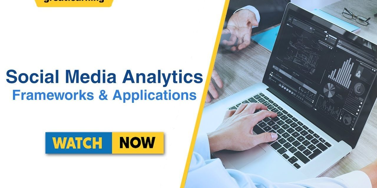 Social Media Analytics – Frameworks & Applications