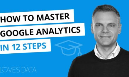 How to Master Google Analytics in 12 Steps