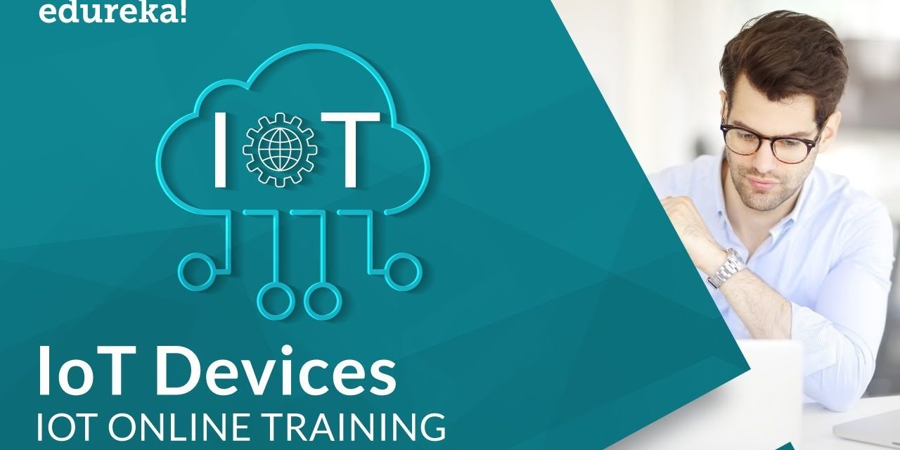 IoT Devices Examples   IoT Applications   Internet of Things Training   Edureka