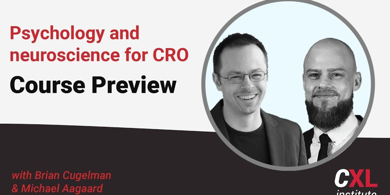 Psychology and neuroscience for CRO [Get Better Conversions] | CXL institute Course Preview