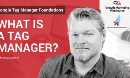 What is a Tag Manager?  | CXL Institute Google Tag Manager Microlesson