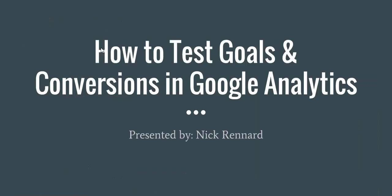 How to Test Goals & Conversions in Google Analytics